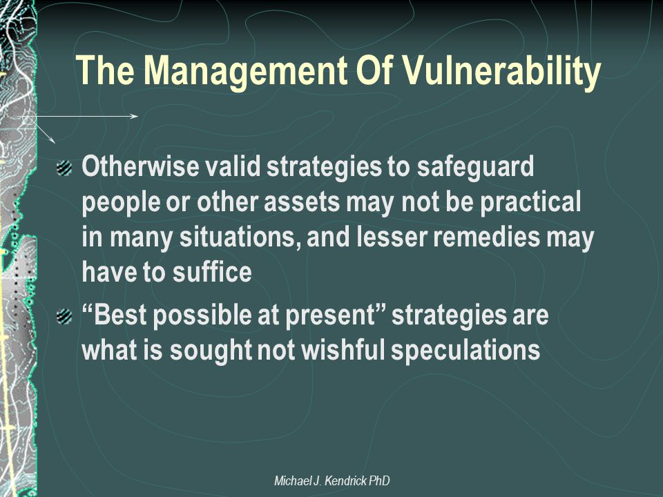 The Management Of Vulnerability Otherwise valid strategies to safeguard people or other assets may not be practical in many situations, and lesser rem
