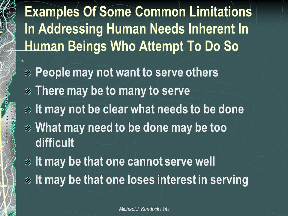 Examples Of Some Common Limitations In Addressing Human Needs Inherent In Human Beings Who Attempt To Do So People may not want to serve others There