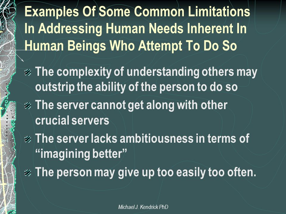 Examples Of Some Common Limitations In Addressing Human Needs Inherent In Human Beings Who Attempt To Do So The complexity of understanding others may