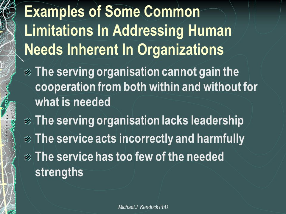 Examples of Some Common Limitations In Addressing Human Needs Inherent In Organizations The serving organisation cannot gain the cooperation from both