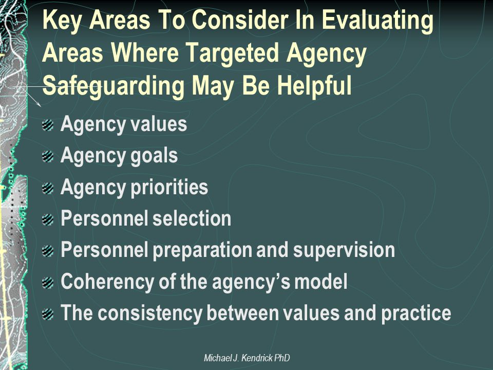 Key Areas To Consider In Evaluating Areas Where Targeted Agency Safeguarding May Be Helpful Agency values Agency goals Agency priorities Personnel sel
