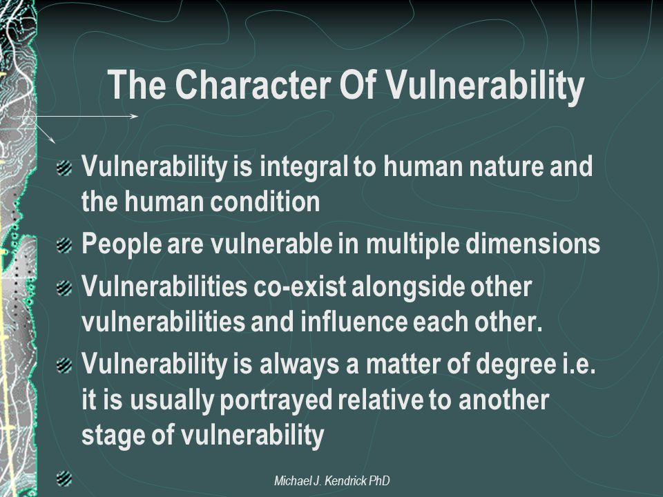 The Character Of Vulnerability Vulnerability is integral to human nature and the human condition People are vulnerable in multiple dimensions Vulnerab