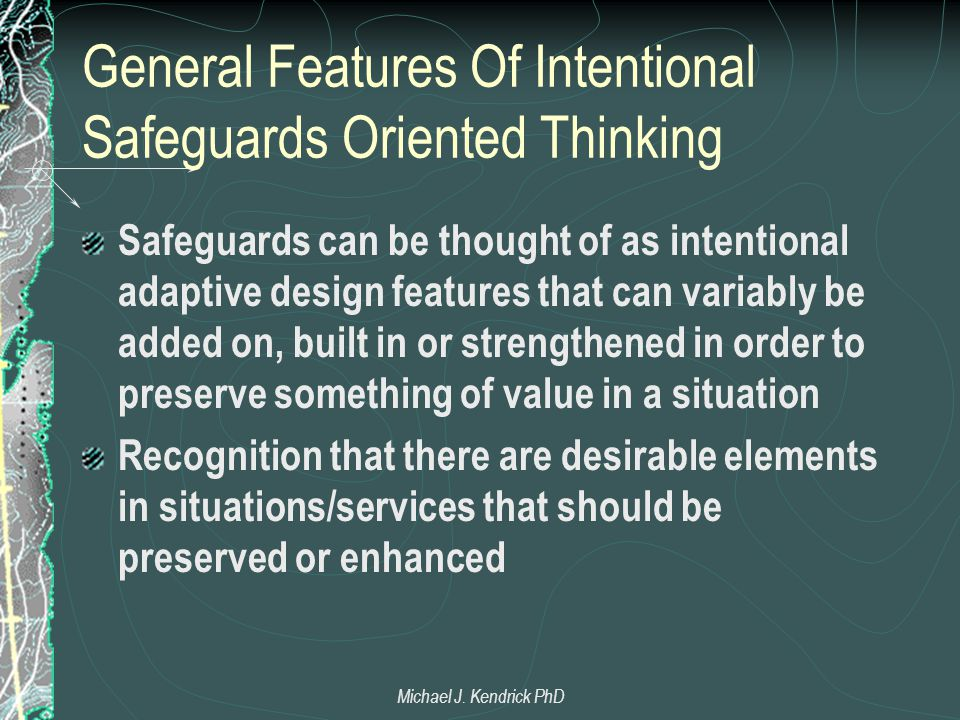 General Features Of Intentional Safeguards Oriented Thinking Safeguards can be thought of as intentional adaptive design features that can variably be