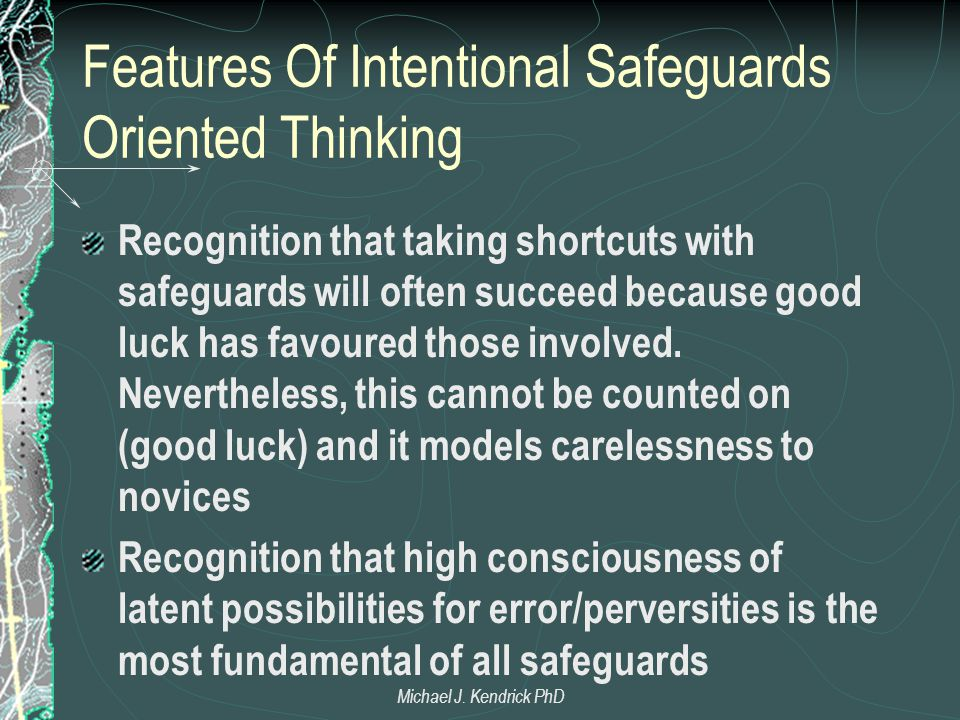 Features Of Intentional Safeguards Oriented Thinking Recognition that taking shortcuts with safeguards will often succeed because good luck has favour
