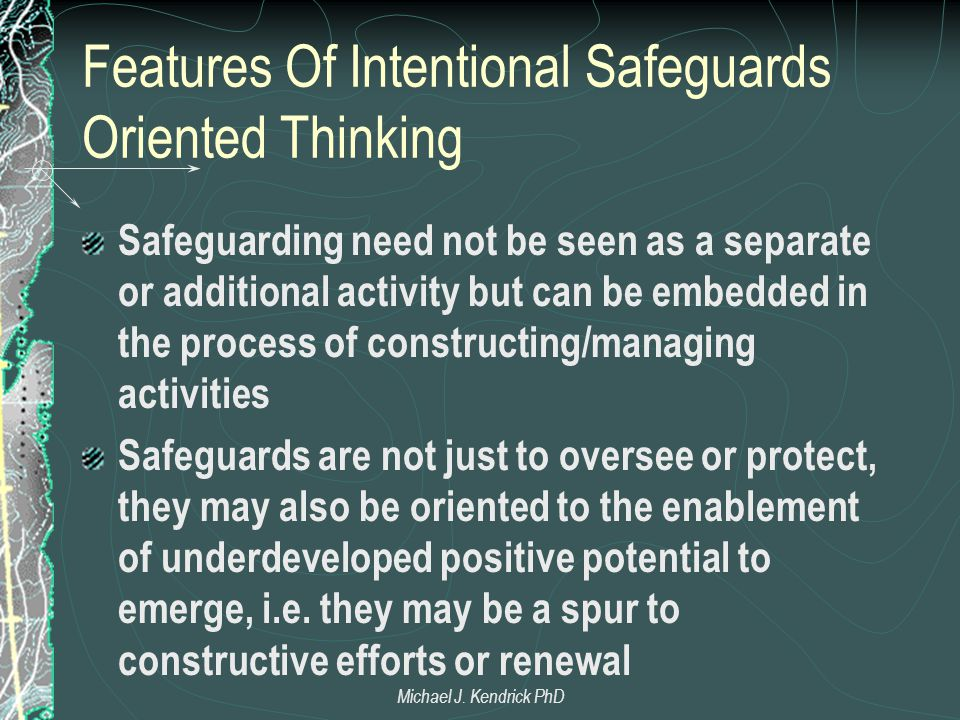 Features Of Intentional Safeguards Oriented Thinking Safeguarding need not be seen as a separate or additional activity but can be embedded in the pro