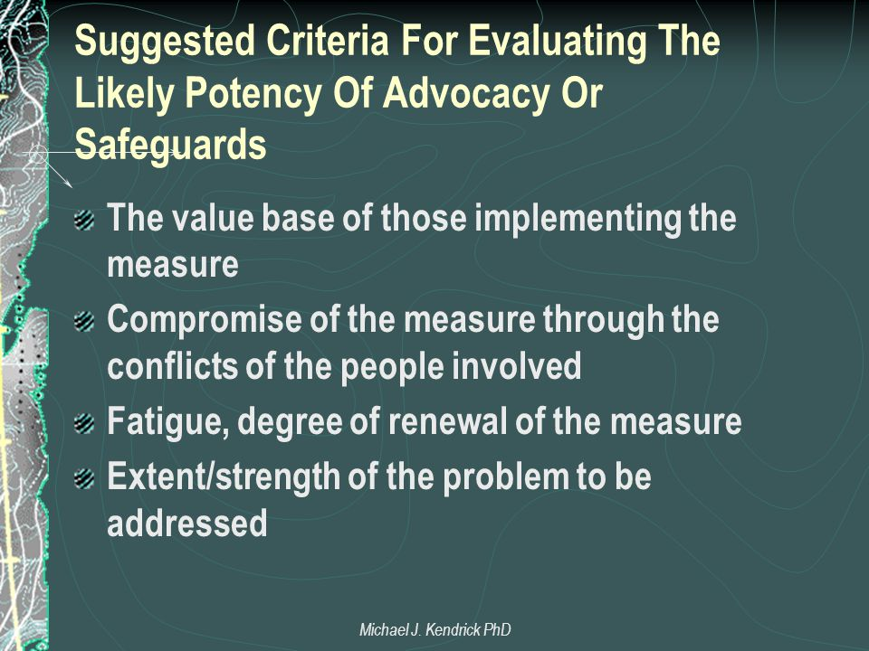 Suggested Criteria For Evaluating The Likely Potency Of Advocacy Or Safeguards The value base of those implementing the measure Compromise of the meas