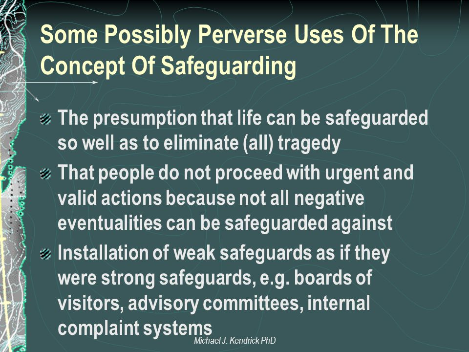 Some Possibly Perverse Uses Of The Concept Of Safeguarding The presumption that life can be safeguarded so well as to eliminate (all) tragedy That peo