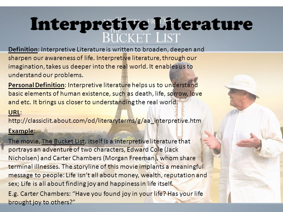 Interpretive Literature Definition: Interpretive Literature is written to broaden, deepen and sharpen our awareness of life. Interpretive literature,
