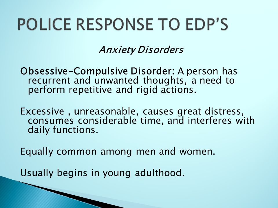 Anxiety Disorders Obsessive-Compulsive Disorder: A person has recurrent and unwanted thoughts, a need to perform repetitive and rigid actions. Excessi