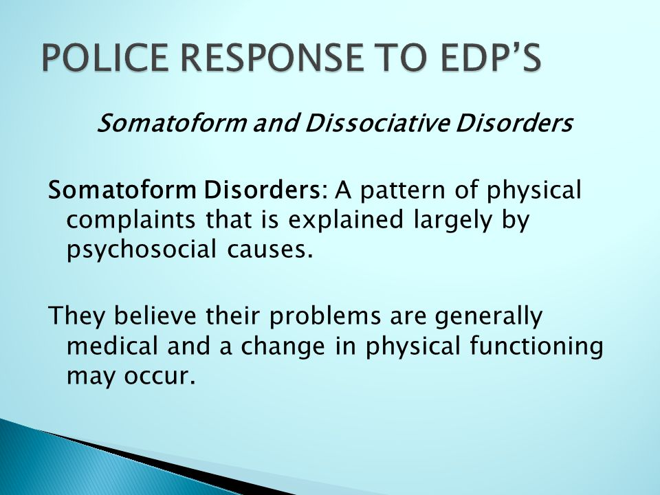 Somatoform and Dissociative Disorders Somatoform Disorders: A pattern of physical complaints that is explained largely by psychosocial causes. They be