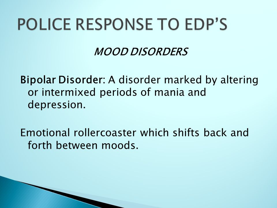 MOOD DISORDERS Bipolar Disorder: A disorder marked by altering or intermixed periods of mania and depression.