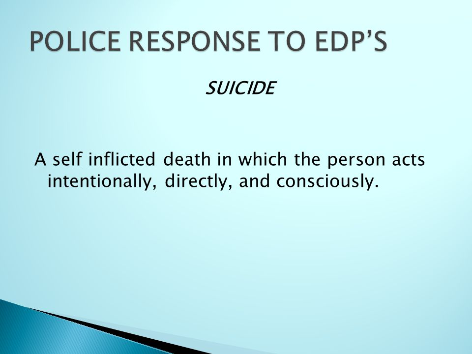 SUICIDE A self inflicted death in which the person acts intentionally, directly, and consciously.