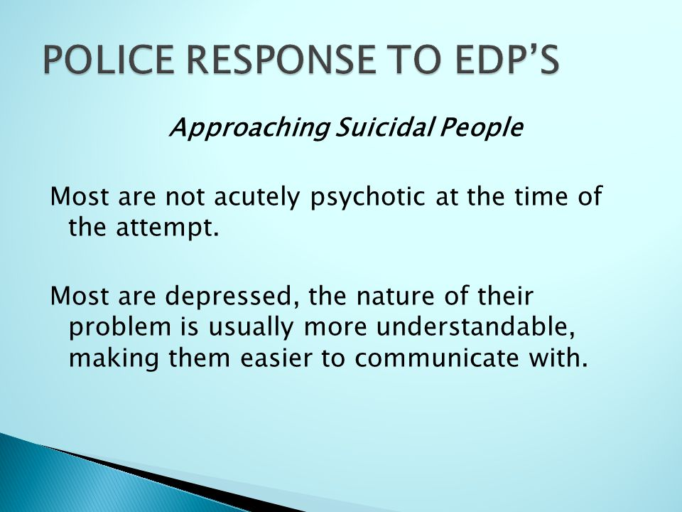 Approaching Suicidal People Most are not acutely psychotic at the time of the attempt.