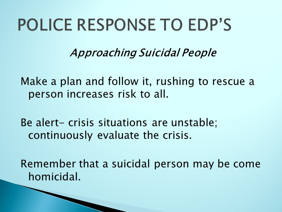 Approaching Suicidal People Make a plan and follow it, rushing to rescue a person increases risk to all.