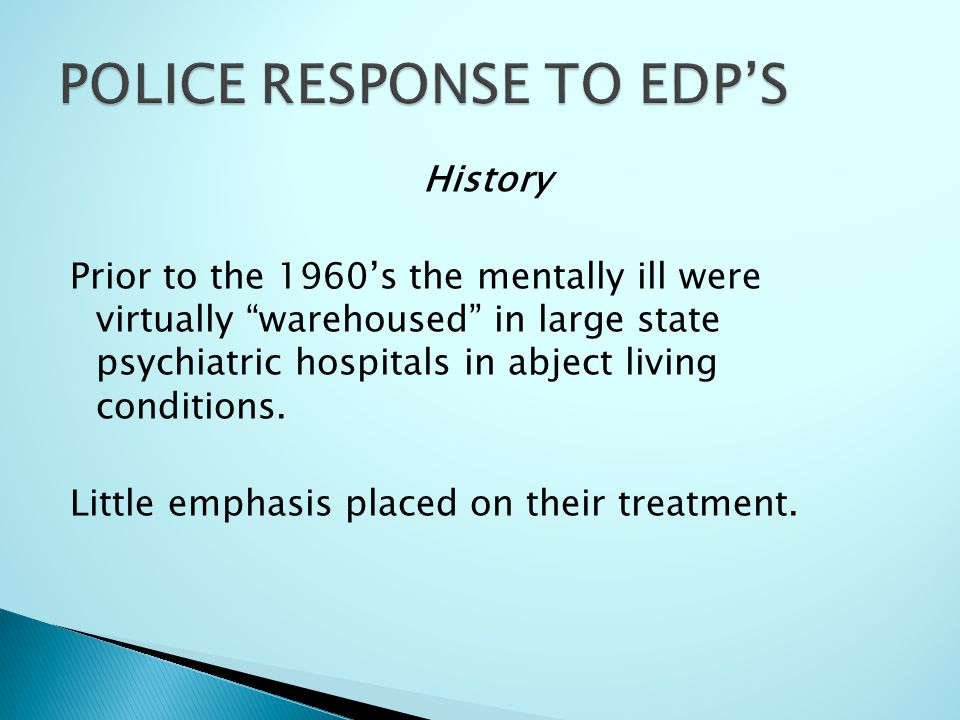 History Prior to the 1960's the mentally ill were virtually warehoused in large state psychiatric hospitals in abject living conditions.