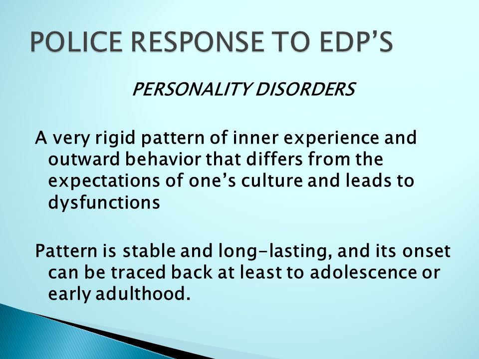 PERSONALITY DISORDERS A very rigid pattern of inner experience and outward behavior that differs from the expectations of one's culture and leads to dysfunctions Pattern is stable and long-lasting, and its onset can be traced back at least to adolescence or early adulthood.