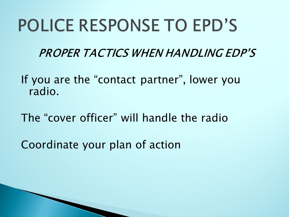 PROPER TACTICS WHEN HANDLING EDP'S If you are the contact partner , lower you radio.