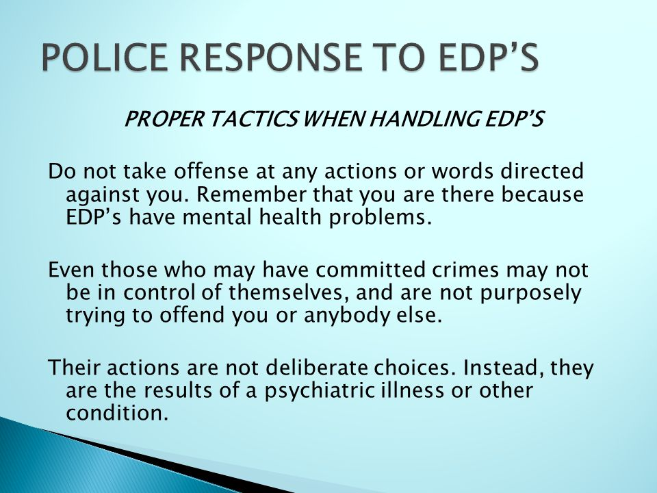 PROPER TACTICS WHEN HANDLING EDP'S Do not take offense at any actions or words directed against you.