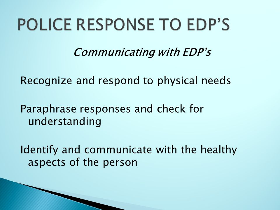Communicating with EDP's Recognize and respond to physical needs Paraphrase responses and check for understanding Identify and communicate with the healthy aspects of the person
