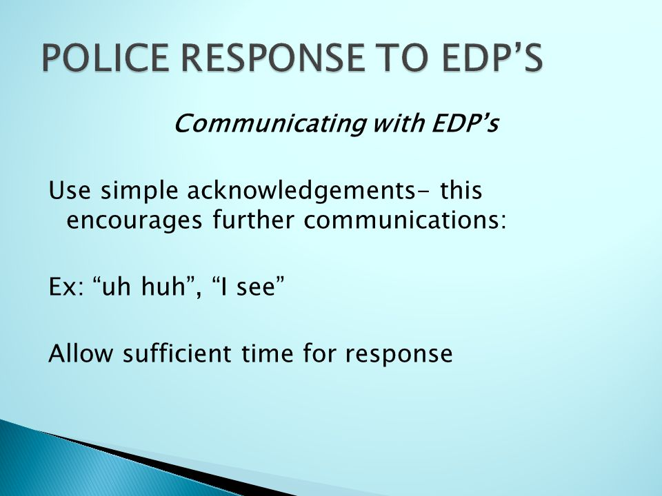"""Communicating with EDP's Use simple acknowledgements- this encourages further communications: Ex: """"uh huh"""", """"I see"""" Allow sufficient time for response"""