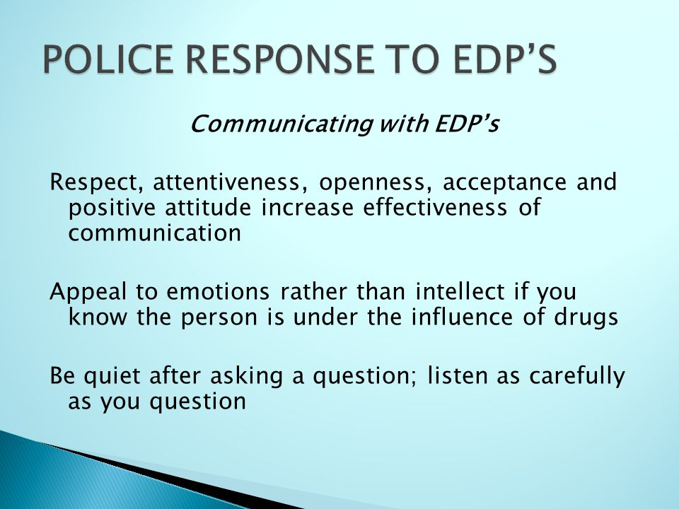 Communicating with EDP's Respect, attentiveness, openness, acceptance and positive attitude increase effectiveness of communication Appeal to emotions