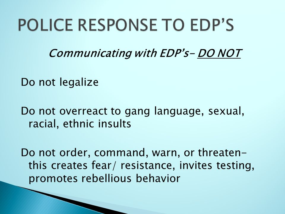 Communicating with EDP's- DO NOT Do not legalize Do not overreact to gang language, sexual, racial, ethnic insults Do not order, command, warn, or thr