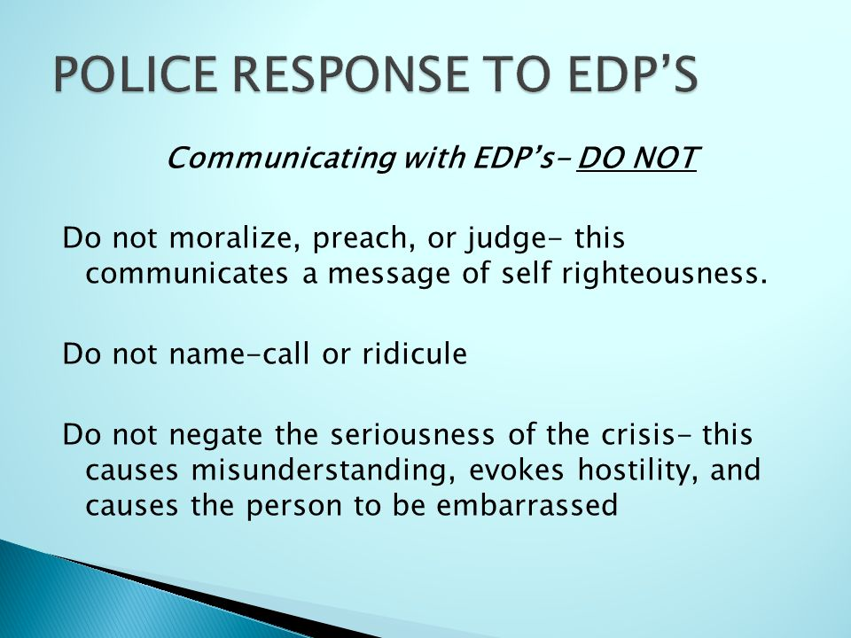 Communicating with EDP's- DO NOT Do not moralize, preach, or judge- this communicates a message of self righteousness.