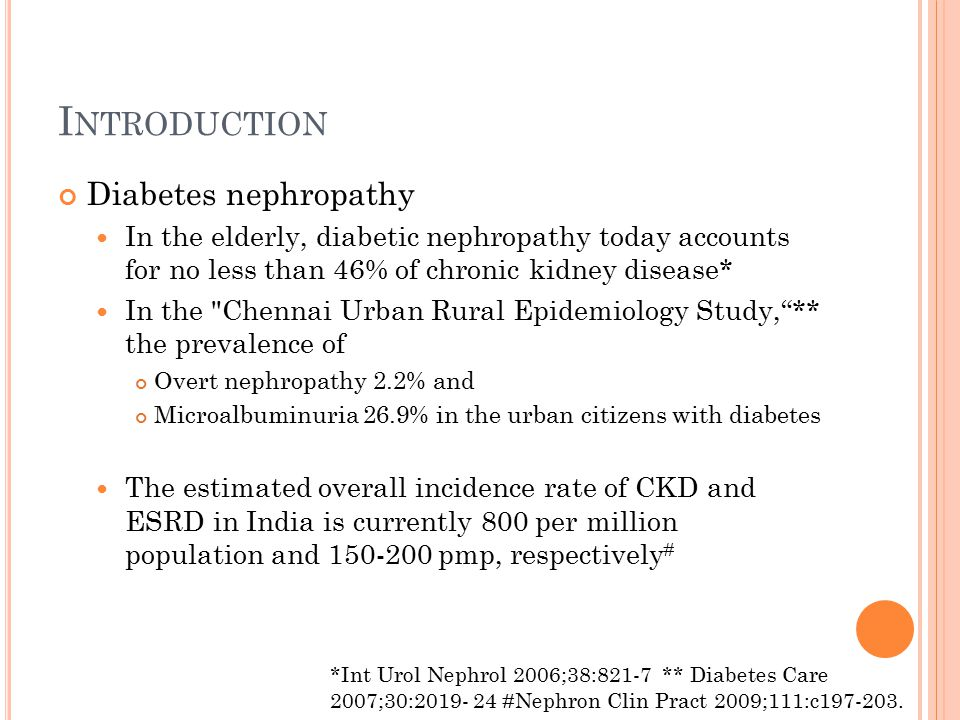I NTRODUCTION Diabetes nephropathy In the elderly, diabetic nephropathy today accounts for no less than 46% of chronic kidney disease* In the