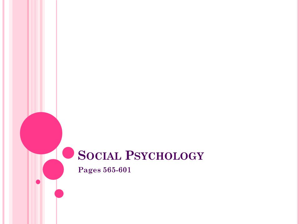 S OCIAL P SYCHOLOGY Pages 565-601