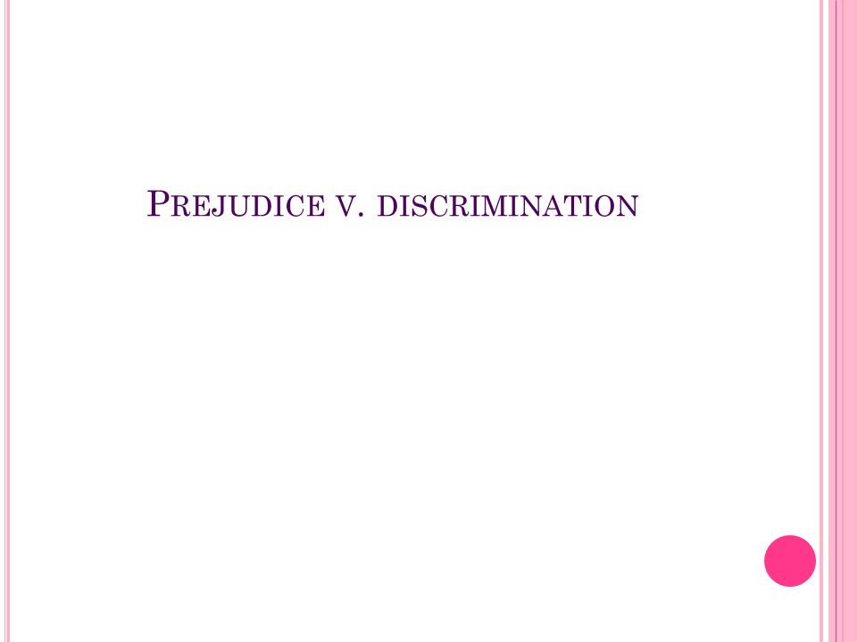 P REJUDICE V. DISCRIMINATION