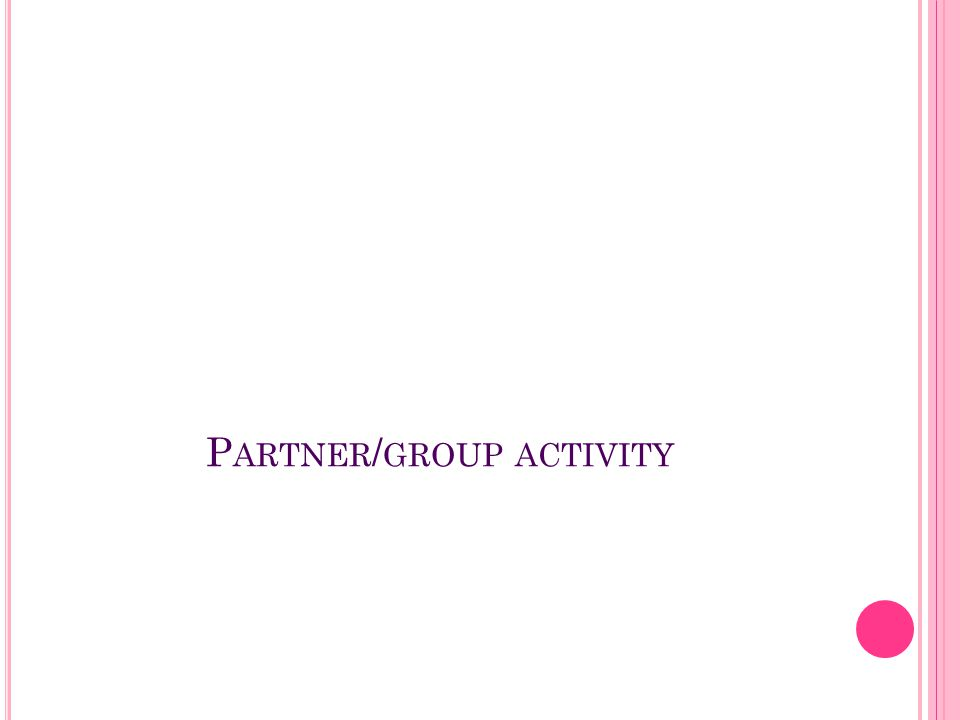 P ARTNER / GROUP ACTIVITY