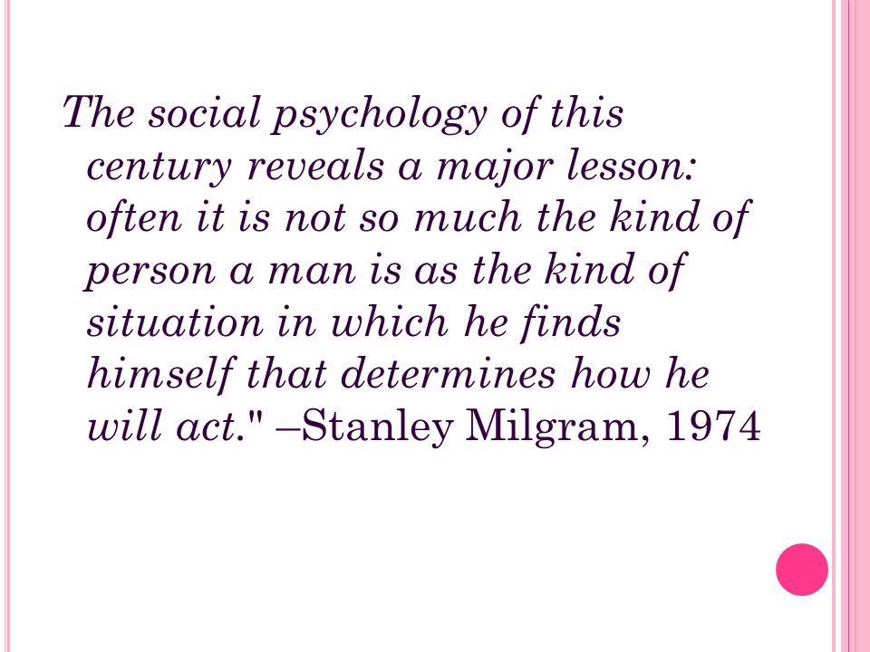 The social psychology of this century reveals a major lesson: often it is not so much the kind of person a man is as the kind of situation in which he