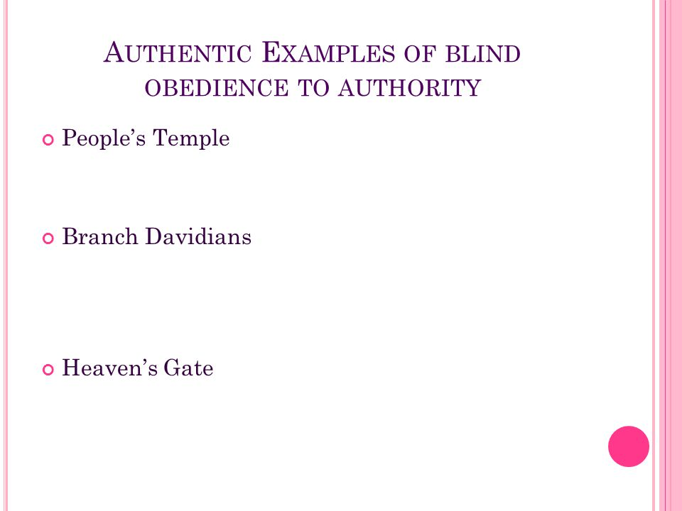 A UTHENTIC E XAMPLES OF BLIND OBEDIENCE TO AUTHORITY People's Temple Branch Davidians Heaven's Gate