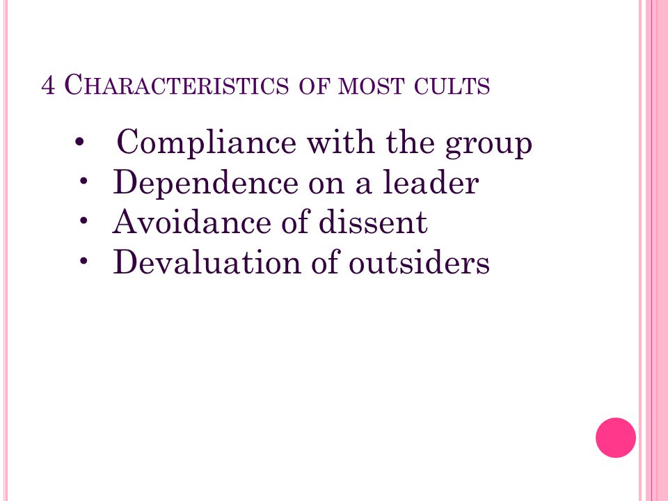 4 C HARACTERISTICS OF MOST CULTS Compliance with the group Dependence on a leader Avoidance of dissent Devaluation of outsiders