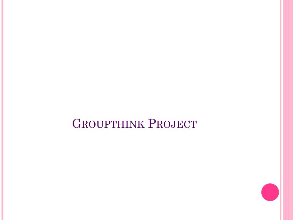 G ROUPTHINK P ROJECT