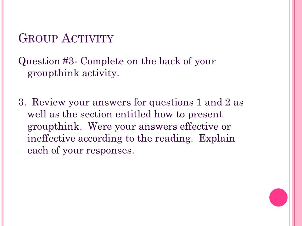 G ROUP A CTIVITY Question #3- Complete on the back of your groupthink activity. 3. Review your answers for questions 1 and 2 as well as the section en