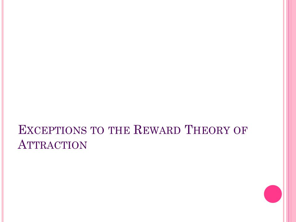 E XCEPTIONS TO THE R EWARD T HEORY OF A TTRACTION