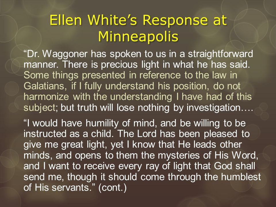 """Ellen White's Response at Minneapolis """"Dr. Waggoner has spoken to us in a straightforward manner. There is precious light in what he has said. Some th"""