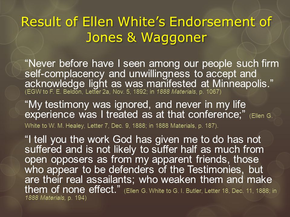 """Result of Ellen White's Endorsement of Jones & Waggoner """"Never before have I seen among our people such firm self-complacency and unwillingness to acc"""