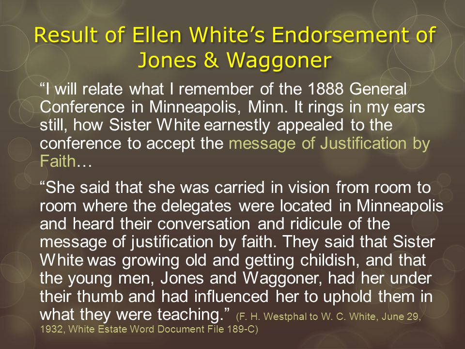 """Result of Ellen White's Endorsement of Jones & Waggoner """"I will relate what I remember of the 1888 General Conference in Minneapolis, Minn. It rings i"""
