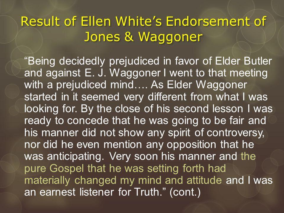 """Result of Ellen White's Endorsement of Jones & Waggoner """"Being decidedly prejudiced in favor of Elder Butler and against E. J. Waggoner I went to that"""