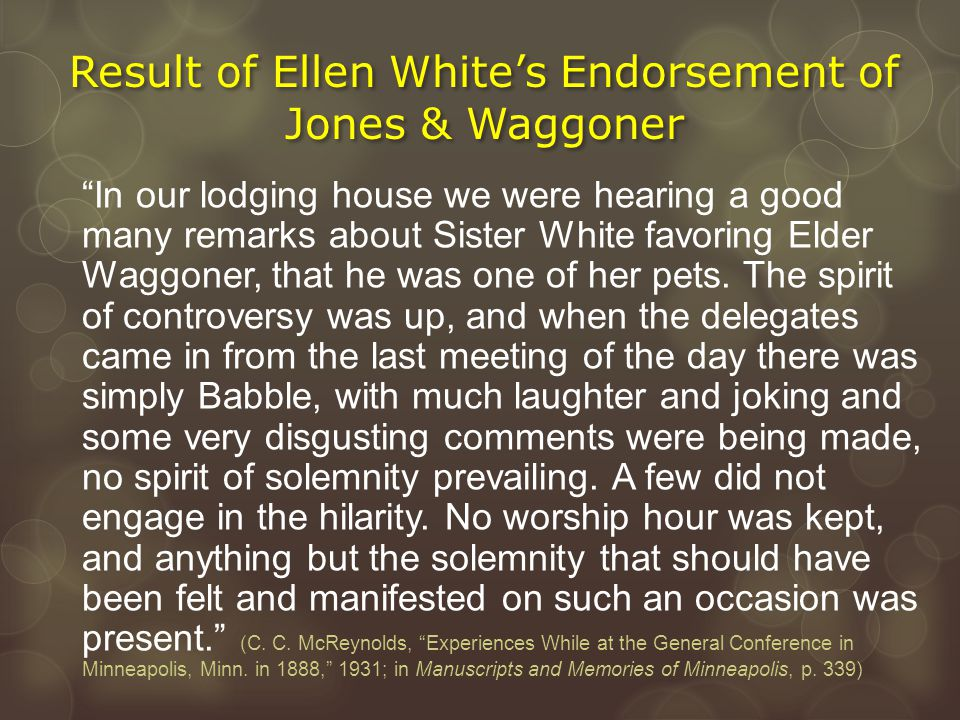 """Result of Ellen White's Endorsement of Jones & Waggoner """"In our lodging house we were hearing a good many remarks about Sister White favoring Elder Wa"""