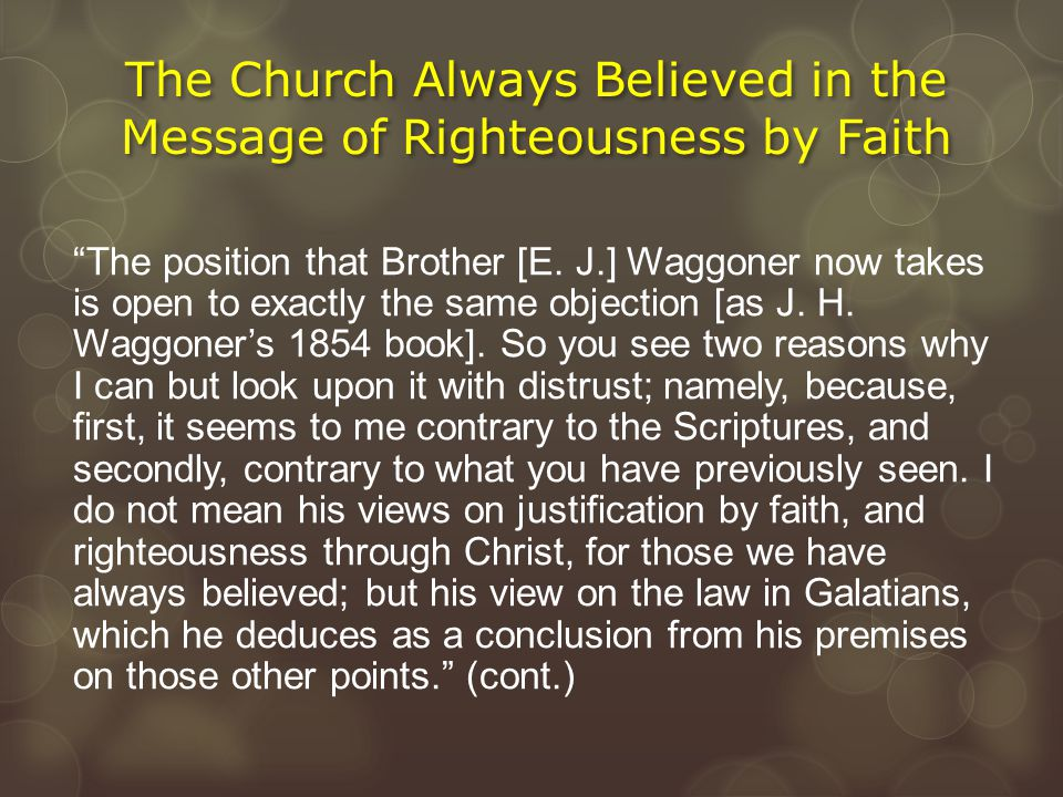 """The Church Always Believed in the Message of Righteousness by Faith """"The position that Brother [E. J.] Waggoner now takes is open to exactly the same"""