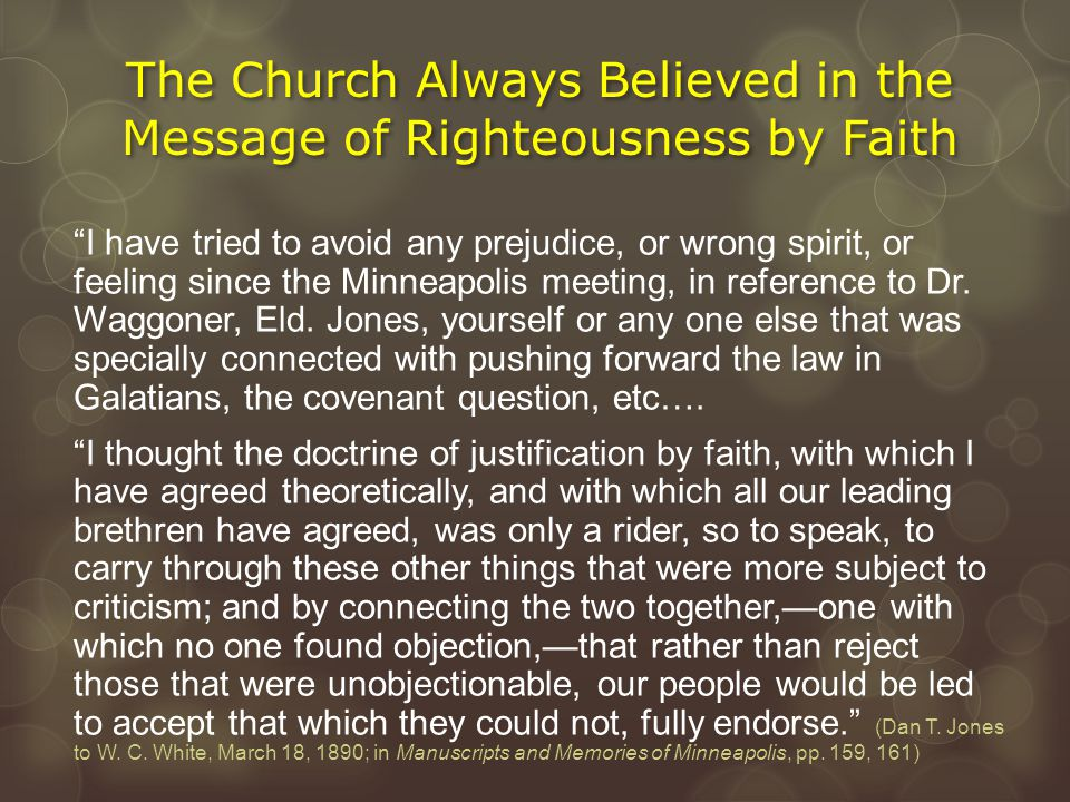 """The Church Always Believed in the Message of Righteousness by Faith """"I have tried to avoid any prejudice, or wrong spirit, or feeling since the Minnea"""