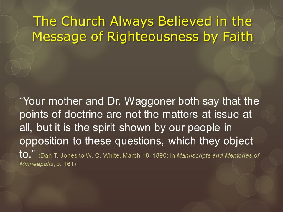 """The Church Always Believed in the Message of Righteousness by Faith """"Your mother and Dr. Waggoner both say that the points of doctrine are not the mat"""
