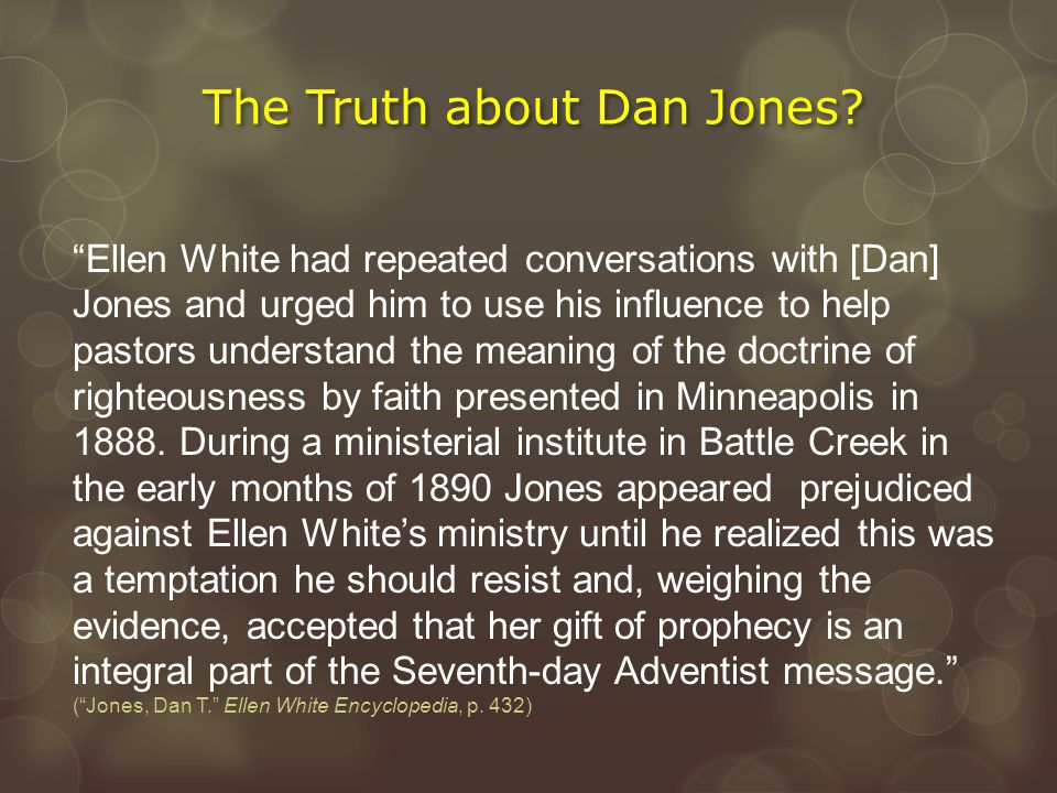"""The Truth about Dan Jones? """"Ellen White had repeated conversations with [Dan] Jones and urged him to use his influence to help pastors understand the"""