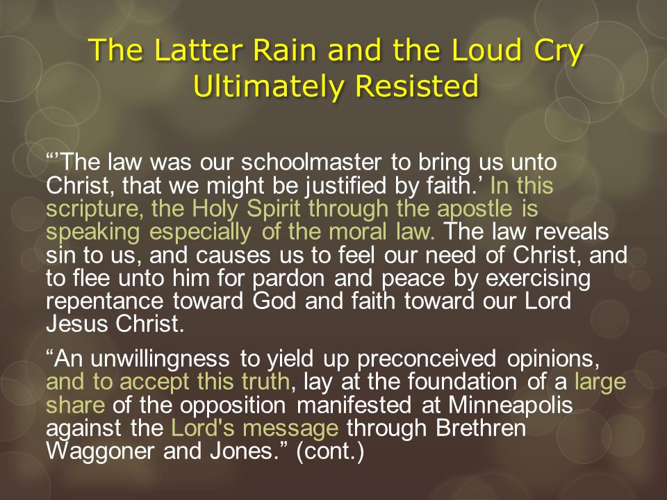 """The Latter Rain and the Loud Cry Ultimately Resisted """"'The law was our schoolmaster to bring us unto Christ, that we might be justified by faith.' In"""