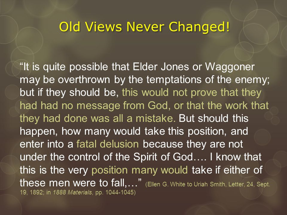 """Old Views Never Changed! """"It is quite possible that Elder Jones or Waggoner may be overthrown by the temptations of the enemy; but if they should be,"""