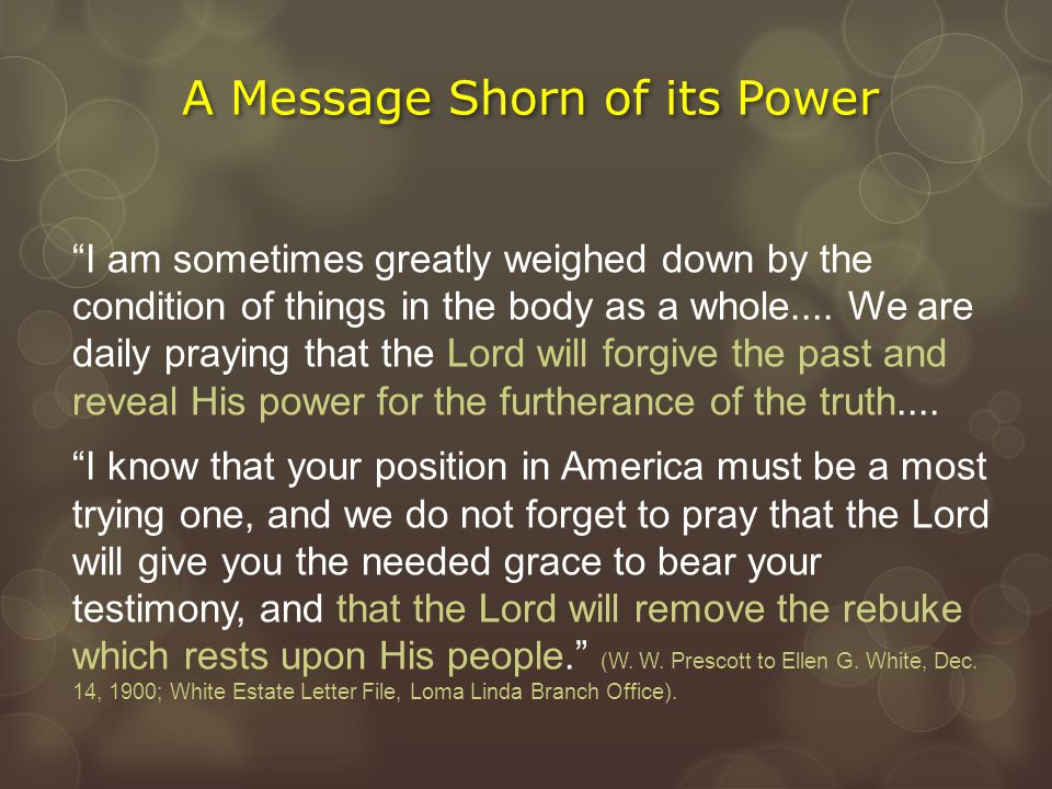 """A Message Shorn of its Power """"I am sometimes greatly weighed down by the condition of things in the body as a whole.... We are daily praying that the"""