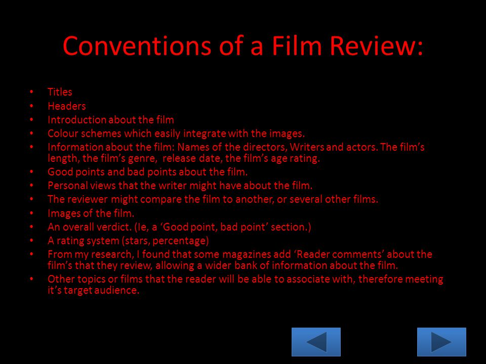 Conventions of a Film Review: Titles Headers Introduction about the film Colour schemes which easily integrate with the images.